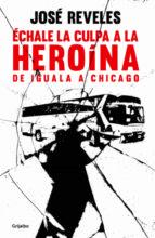 Échale la culpa a la heroína (ebook)