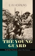 THE YOUNG GUARD ? WORLD WAR I POEMS & AUTHOR'S WAR MEMOIRS