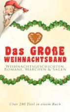 Das große Weihnachtsband: Weihnachtsgeschichten, Romane, Märchen & Sagen (Über 280 Titel in einem Buch) (ebook)