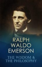 RALPH WALDO EMERSON: The Wisdom & The Philosophy (ebook)