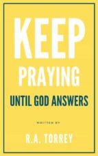 Keep praying until God answers (ebook)