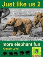 Just Like Us 2 - More Elephant Fun (ebook)
