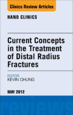 CURRENT CONCEPTS IN THE TREATMENT OF DISTAL RADIUS FRACTURES, AN ISSUE OF HAND CLINICS - E-BOOK