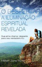 O Despertar: A Iluminação Espiritual Revelada - Sua Alma Chama: Desperte Para Seu Verdadeiro Eu (ebook)