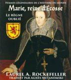 Marie, Reine D'écosse: Le Règne Oublié (ebook)
