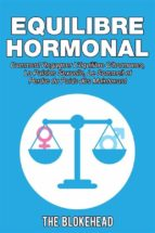 Equilibre Hormonal:  Comment Regagner L'Équilibre D'Hormones, La Pulsion Sexuelle, Le Sommeil  Et Perdre Du Poids Dès Maintenant (ebook)
