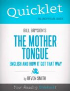 QUICKLET ON BILL BRYSON'S THE MOTHER TONGUE - ENGLISH AND HOW IT GOT THAT WAY
