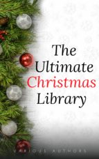 The Ultimate Christmas Library: 100+ Authors, 200 Novels, Novellas, Stories, Poems and Carols (ebook)
