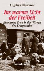 Ins warme Licht der Freiheit - Eine junge Frau in den Wirren des Kriegsendes (ebook)