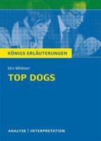 Top Dogs von Urs Widmer. Textanalyse und Interpretation mit ausführlicher Inhaltsangabe und Abituraufgaben mit Lösungen. (ebook)