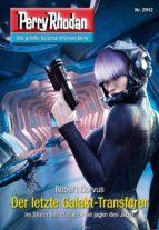 Perry Rhodan 2912: Der letzte Galakt-Transferer (Heftroman) (ebook)