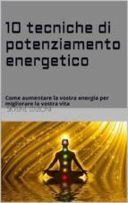 10 Tecniche di potenziamento energetico  (ebook)