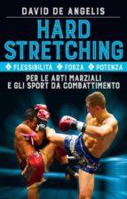 Hard Stretching  + Flessibilità + Forza + Potenza Per le Arti Marziali e gli Sport da Combattimento (ebook)