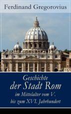 Geschichte der Stadt Rom im Mittelalter vom V. bis zum XVI. Jahrhundert (Vollständige Ausgabe) (ebook)