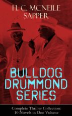 BULLDOG DRUMMOND SERIES - Complete Thriller Collection: 10 Novels in One Volume (ebook)
