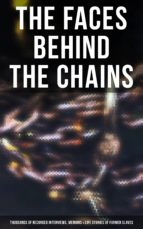 The Faces Behind the Chains: Thousands of Recorded Interviews, Memoirs & Life Stories of Former Slaves (ebook)