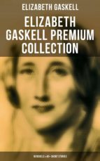 ELIZABETH GASKELL Premium Collection: 10 Novels & 40+ Short Stories; Including Poems, Essays & Biographies (Illustrated) (ebook)
