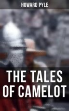 King Arthur and His Knights, The Champions of the Round Table & Sir Launcelot and His Companions: Complete Camelot Series (ebook)