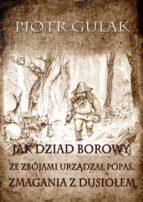 Jak Dziad Borowy ze zbójami urz?dza? popas. Zmagania z Dusio?em (ebook)