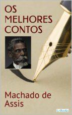 MACHADO DE ASSIS: OS MELHORES CONTOS