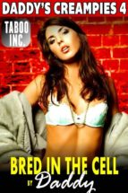 Bred In The Cell By Daddy : Daddy's Creampies 4 (First Time Erotica Breeding Erotica Virgin Erotica Pregnancy Erotica Creampie Erotica Incest Erotic Taboo Erotica Family Sex) (ebook)