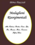 Medaglioni Risorgimentali Abba – Cadorna – Oberdan – Orsini – Pepe – Pica – Romano – Rossi – Stefani – Tommaseo – Valerio (ebook)