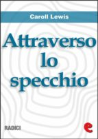 Attraverso lo Specchio (Through the Looking-Glass) (ebook)