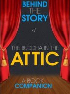 THE BUDDHA IN THE ATTIC - BEHIND THE STORY (A BOOK COMPANION