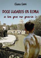Doce Lugares En Roma A Los Que No Quería Ir (ebook)