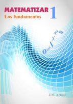 MATEMATIZAR 1. LOS FUNDAMENTOS (ebook)