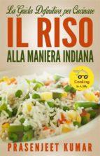 La Guida Definitiva Per Cucinare Il Riso Alla Maniera Indiana (ebook)