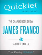 QUICKLET ON THE CHARLIE ROSE SHOW: JAMES FRANCO (CLIFFNOTES-LIKE SUMMARY)
