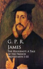 The Huguenot: A Tale of the French Protestants I-III (ebook)
