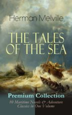 THE TALES OF THE SEA - Premium Collection: 10 Maritime Novels & Adventure Classics in One Volume (ebook)