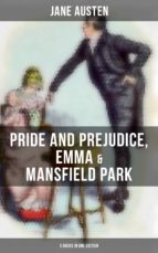 Jane Austen: Pride and Prejudice, Emma & Mansfield Park (3 Books in One Edition) (ebook)