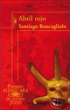 Abril rojo (Premio Alfaguara de novela 2006) (ebook)