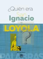 ¿Quién era San Ignacio de Loyola ? (ebook)
