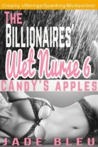The Billionaires' Wet Nurse 6: Candy's Apples (Milkmaids Make Out, #6) (ebook)