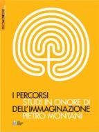 I percorsi dell'immaginazione. Studi in onore di Pietro Montani (ebook)