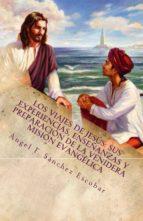 LOS VIAJES DE JESÚS: SUS EXPERIENCIAS, ENSEÑANZAS Y PREPARACIÓN DE LA VENIDERA MISIÓN EVANGÉLICA (SEGÚN LOS ESCRITOS DE URANTIA) (ebook)