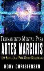 Treinamento Mental Para Artes Marciais:  Um Breve Guia Para Obter Resultados (ebook)