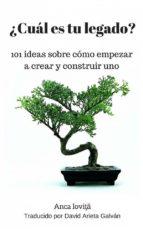 ¿cuál Es Tu Legado? 101 Ideas Sobre Cómo Empezar A Crear Y Construir Uno (ebook)
