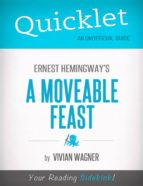 QUICKLET ON ERNEST HEMINGWAY'S A MOVEABLE FEAST (CLIFFNOTES-LIKE SUMMARY)