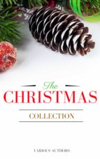 The Christmas Collection: All Of Your Favourite Classic Christmas Stories, Novels, Poems, Carols in One Ebook (ebook)