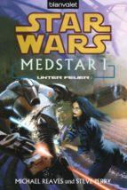 STAR WARS. MEDSTAR 1. UNTER FEUER