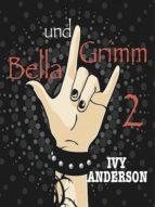 BELLA UND GRIMM. EIN VAMPIRE-WERWOLF-HEXEN-ABENTEUER