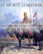 Le Morte d'Arthur : King Arthur and of his Noble Knights of the Round Table (ebook)