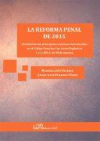 La reforma penal de 2015. Análisis de las principales reformas introducidas en el Código Penal por las Leyes Orgánicas 1 y 2/2015, de 30 de marzo