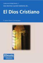 QUÉ DECIMOS CUANDO HABLAMOS DE... EL DIOS CRISTIANO