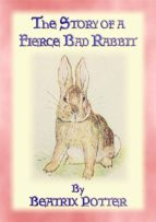 THE STORY OF A FIERCE, BAD RABBIT - BOOK 09 IN THE TALES OF PETER RABBIT AND FRIENDS